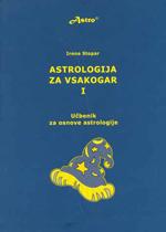 ASTROLOGIJA ZA VSAKOGAR I - Učbenik za osnove astrologije, avtorica astrologinja Irena Stopar